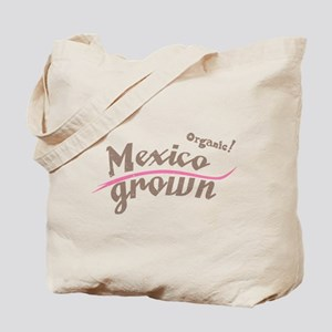 Organic! Mexico Grown! Tote Bag