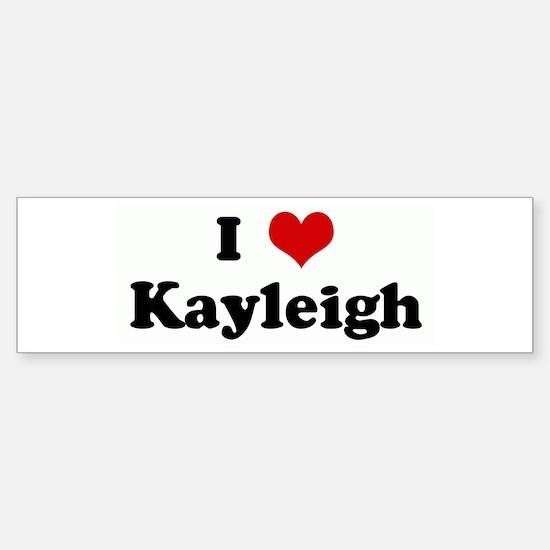 I Love Kayleigh Bumper Bumper Bumper Sticker