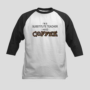Substitute Teacher Need Coffee Kids Baseball Jerse