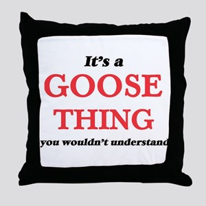 It's a Goose thing, you wouldn&#3 Throw Pillow