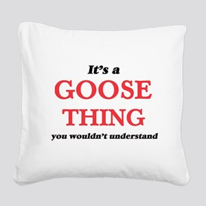 It's a Goose thing, you w Square Canvas Pillow