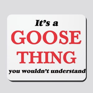 It's a Goose thing, you wouldn't Mousepad