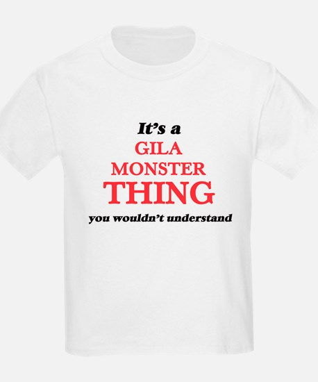 It's a Gila Monster thing, you wouldn& T-Shirt