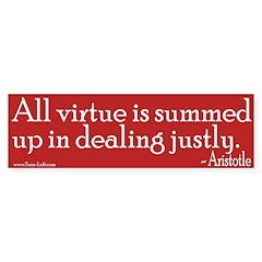 Bumper Sticker -- All virtue is summed up in