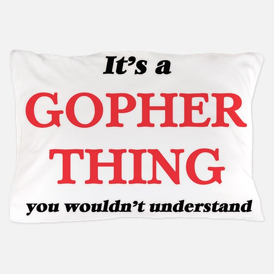 It's a Gopher thing, you wouldn&#3 Pillow Case