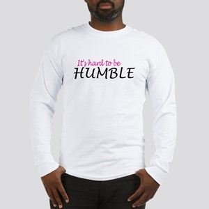 It's hard to be humble Long Sleeve T-Shirt