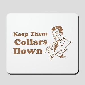 Keep Them Collars Down Mousepad