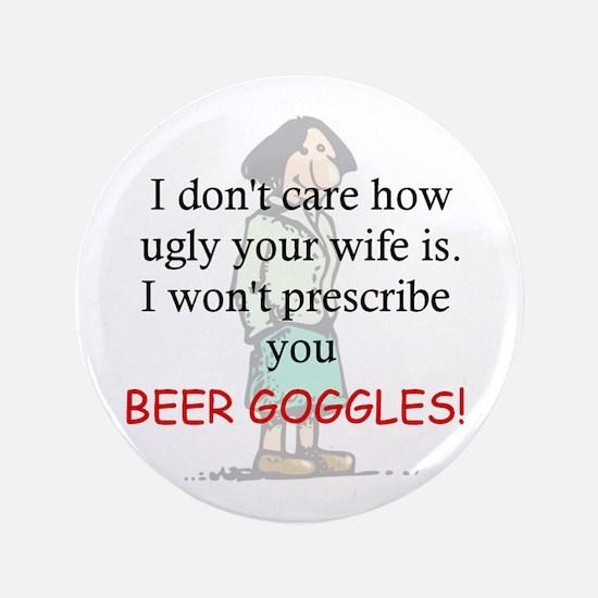 """prescribe beer goggle 3.5"""" Button"""