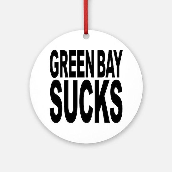 Green Bay Sucks Ornament (Round)