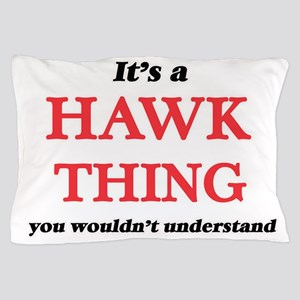 It's a Hawk thing, you wouldn' Pillow Case