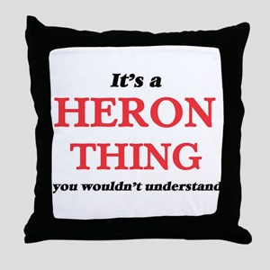 It's a Heron thing, you wouldn&#3 Throw Pillow
