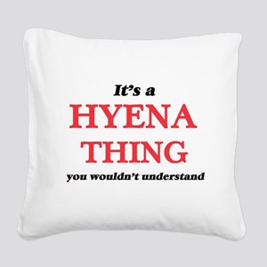 It's a Hyena thing, you w Square Canvas Pillow