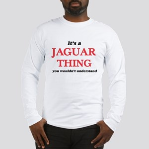 It's a Jaguar thing, you w Long Sleeve T-Shirt