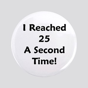 """Reached 25 A Second Time! 3.5"""" Button"""