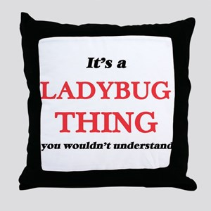 It's a Ladybug thing, you wouldn& Throw Pillow