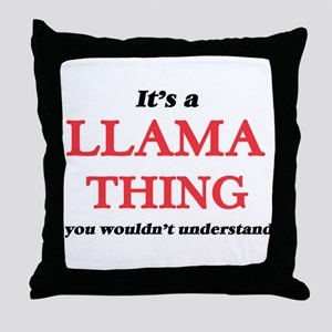 It's a Llama thing, you wouldn&#3 Throw Pillow