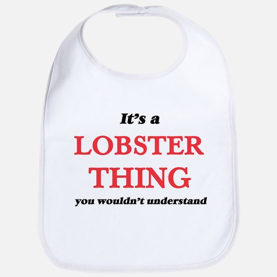 It's a Lobster thing, you wouldn' Baby Bib