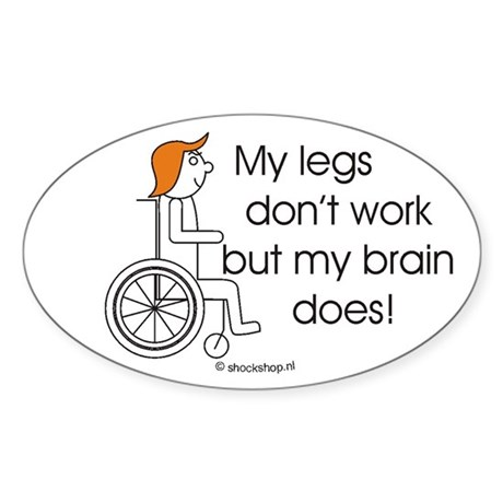 My legs don't work, but ... Oval Sticker