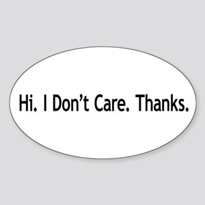 Hi. I Don't Care. Thanks. (6) Oval Sticker