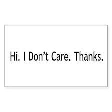 Hi. I Don't Care. Thanks. (6) Rectangle Sticker 5