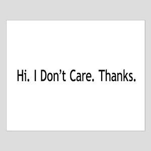 Hi. I Don't Care. Thanks. (6) Small Poster