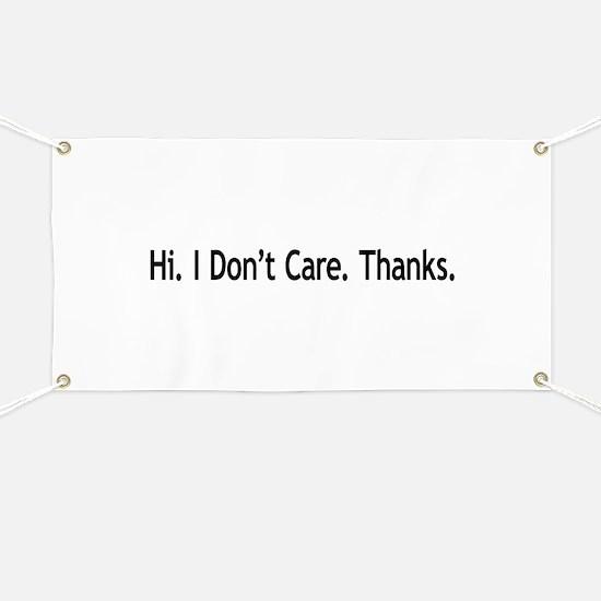 Hi. I Don't Care. Thanks. (6) Banner