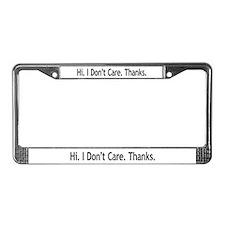 Hi. I Don't Care. Thanks. (6) License Plate Frame