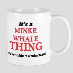 It's a Minke Whale thing, you wouldn' Mugs