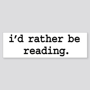 i'd rather be reading. Bumper Sticker