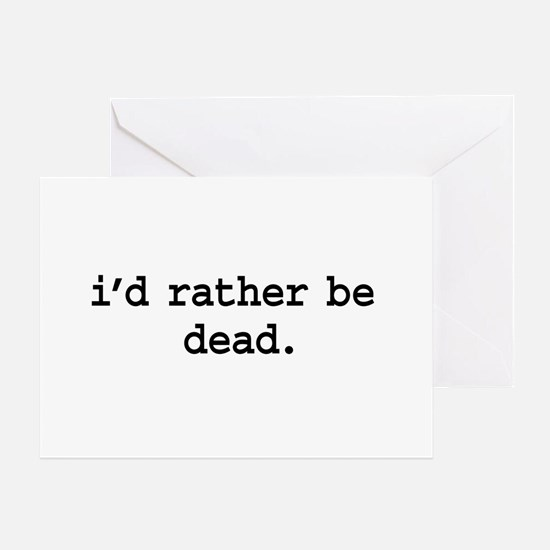 i'd rather be dead. Greeting Card
