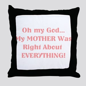Mother Was Right! Throw Pillow