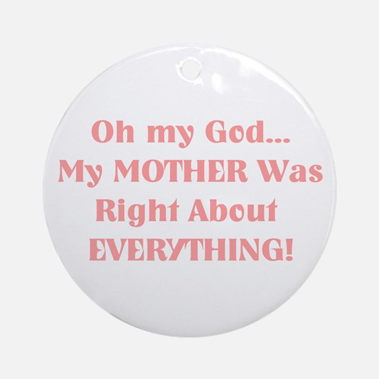 Mother Was Right! Ornament (Round)