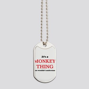 It's a Monkey thing, you wouldn't Dog Tags