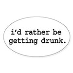 i'd rather be getting drunk. Oval Sticker (10 pk)