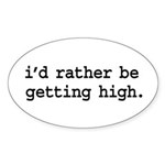 i'd rather be getting high. Oval Sticker (10 pk)