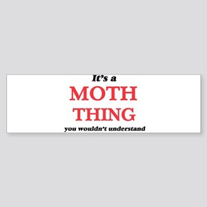 It's a Moth thing, you wouldn&# Bumper Sticker