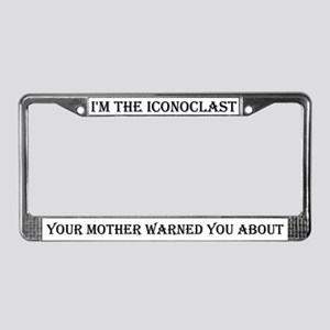 I'm the iconoclast... License Plate Frame