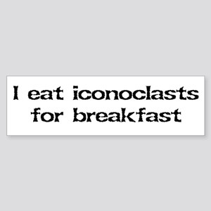Iconoclasts for breakfast Bumper Sticker