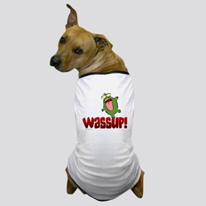 Wassup!... Dog T-Shirt