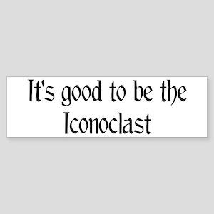 It's good...Iconoclast Bumper Sticker