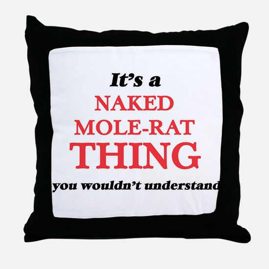 It's a Naked Mole-Rat thing, you Throw Pillow