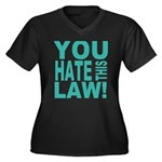 You Hate This Law! Women's Plus Size V-Neck Dark T