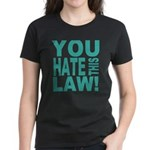 You Hate This Law! Women's Dark T-Shirt