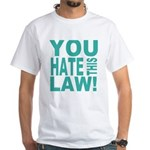 You Hate This Law! White T-Shirt