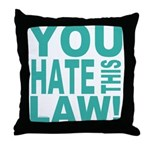 You Hate This Law! Throw Pillow