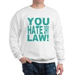 You Hate This Law! Sweatshirt