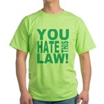 You Hate This Law! Green T-Shirt
