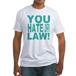 You Hate This Law! Fitted T-Shirt
