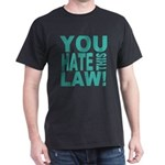 You Hate This Law! Dark T-Shirt
