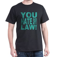 You Hate This Law! T-Shirt